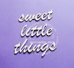 "napis ""sweet little things"""