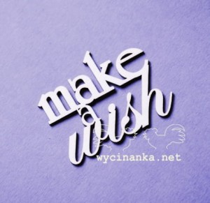 "napis ""make a wish"""