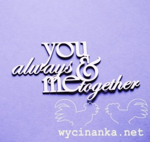 "napis ""you & me always together"""